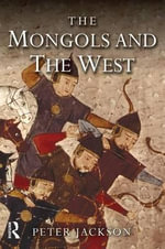 The Mongols and the West, 1221-1410 : 1221-1410 - Peter Jackson