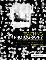 Teaching Photography : Tools for the Imaging Educator - Glenn M. Rand