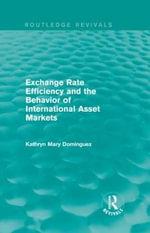 Exchange Rate Efficiency and the Behavior of International Asset Markets - Kathryn Dominguez