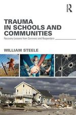 Trauma in Schools and Communities : Recovery Lessons from Survivors and Responders - William Steele