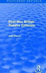 Post-War British Theatre Criticism - John Elsom