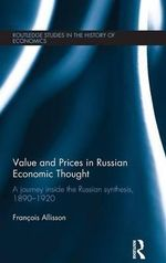 Value and Prices in Russian Economic Thought : A Journey Inside the Russian Synthesis, 1890-1920 - Francois Allisson