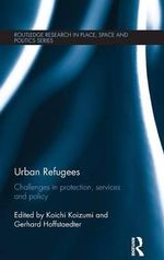 Urban Refugees : Challenges in Protection, Services and Policy