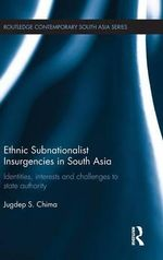 Ethnic Subnationalist Insurgencies in South Asia : Identities, Interests and Challenges to State Authority