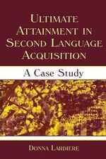 Ultimate Attainment in Second Language Acquisition : A Case Study - Donna Lardiere