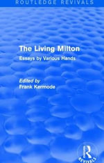 The Living Milton : Essays by Various Hands - Sir Frank Kermode