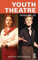 Youth Theatre : Drama for Life - Michael Richardson