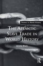 The Atlantic Slave Trade in World History : Themes in World History - Jeremy Black