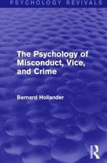 The Psychology of Misconduct, Vice, and Crime (Psychology Revivals) - Bernard Hollander