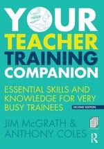 Your Teacher Training Companion : Essential Skills and Knowledge for Very Busy Trainees - Jim McGrath