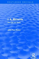 I. A. Richards : His Life and Work - John Paul Russo