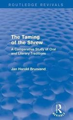The Taming of the Shrew : A Comparative Study of Oral and Literary Versions - Jan Harold Brunvand
