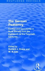 The German Peasantry : Conflict and Community in Rural Society from the Eighteenth to the Twentieth Centuries