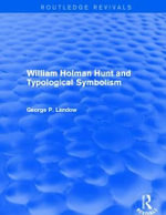William Holman Hunt and Typological Symbolism : Routledge Revivals - George P. Landow