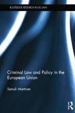 Criminal Law and Policy in the European Union - Samuli Miettinen