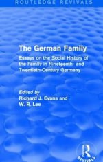 The German Family : Essays on the Social History of the Family in Nineteenth- and Twentieth-Century Germany