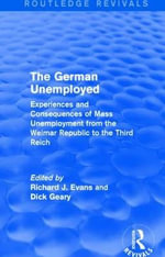 The German Unemployed : Experiences and Consequences of Mass Unemployment from the Weimar Republic of the Third Reich