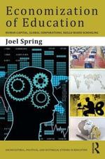 Economization of Education : Human Capital, Global Corporations, Skills-Based Schooling - Joel Spring