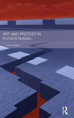 Art and Protest in Putin's Russia : Routledge Contemporary Russia and Eastern Europe Series - Lena Jonson