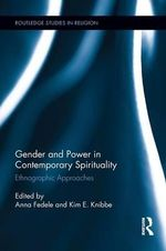 Gender and Power in Contemporary Spirituality : Ethnographic Approaches