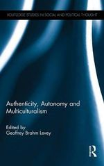 Authenticity, Autonomy and Multiculturalism : Routledge Studies in Social and Political Thought