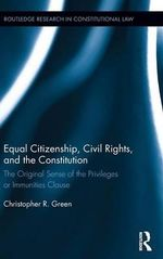 Equal Citizenship, Civil Rights, and the Constitution : The Original Sense of the Privileges or Immunities Clause - Christopher Green