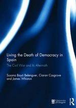Living the Death of Democracy in Spain : The Civil War and its Aftermath