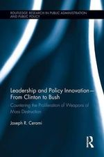Leadership and Policy Innovation - From Clinton to Bush : Countering the Proliferation of Weapons of Mass Destruction - Joseph R. Cerami