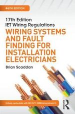 17th Edition IET Wiring Regulations : Wiring Systems and Fault Finding for Installation Electricians - Brian Scaddan