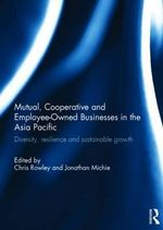 Mutual, Cooperative and Employee-Owned Businesses in the Asia Pacific : Diversity, Resilience and Sustainable Growth