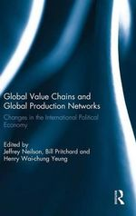 Global Value Chains and Global Production Networks : Changes in the International Political Economy