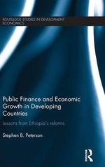 Public Finance and Economic Growth in Developing Countries : Lessons from Ethiopia's Reforms - Stephen B. Peterson