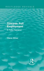 Towards Full Employment : A Policy Appraisal - Ciaran Driver
