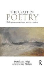 The Craft of Poetry : Dialogues on Minimal Interpretation - Derek Attridge