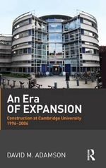An Era of Expansion : Construction at the University of Cambridge 1996-2006 - David M. Adamson
