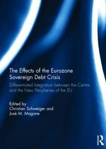 The Effects of the Eurozone Sovereign Debt Crisis : Differentiated Integration Between the Centre and the New Peripheries of the EU
