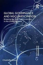 Global Governance and NGO Participation : Shaping the Information Society in the United Nations - Charlotte Dany