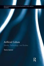 Artificial Culture : Identity, Technology, and Bodies - Tama Leaver