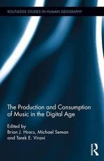 The Production and Consumption of Music in the Digital Age : Routledge Studies in Human Geography