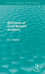 Elements of Cost-Benefit Analysis : Routledge Revivals - E. J. Mishan