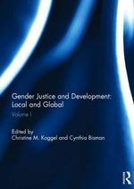 Gender Justice and Development : Local and Global: Volume 1