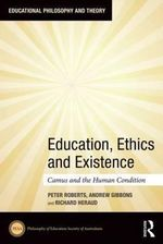 Education, Ethics and Existence : Camus and the Human Condition - Peter Roberts