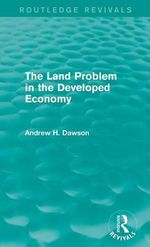 The Land Problem in the Developed Economy : Routledge Revivals - Andrew H. Dawson