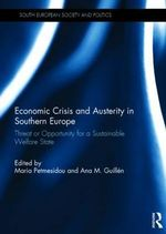 Economic Crisis and Austerity in Southern Europe : Threat or Opportunity for a Sustainable Welfare State
