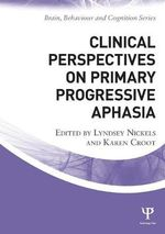 Clinical Perspectives on Primary Progressive Aphasia : Brain, Behaviour and Cognition