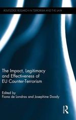 The Impact, Legitimacy and Effectiveness of EU Counter-Terrorism : Routledge Research in Terrorism and the Law