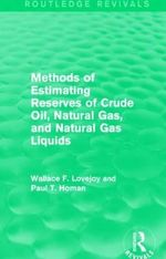 Methods of Estimating Reserves of Crude Oil, Natural Gas, and Natural Gas Liquids : Routledge Revivals - Wallace F. Lovejoy