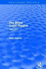 The Royal Court Theatre : 1965-1972 - Philip Roberts