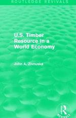 U.S. Timber Resource in a World Economy : Routledge Revivals - John A. Zivnuska