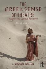 The Greek Sense of Theatre : Tragedy and Comedy - J. Michael Walton